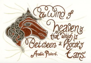 """""""The Wind of Heaven is that which is between a horse's ears."""" Design by Meredith Eliassen, 2012."""